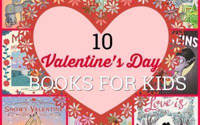 TEN VALENTINE'S DAY BOOKS FOR KIDS