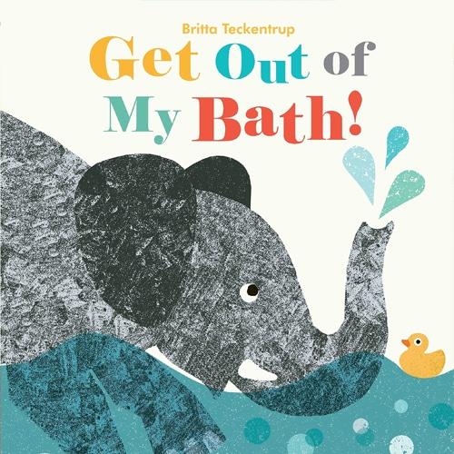 Children's Books - Get Out of My Bath by Britta Teckentrup