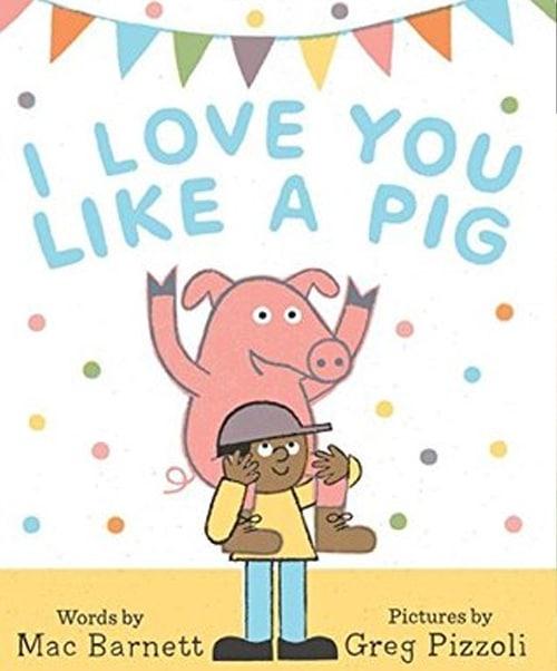 Children's Books - I Love You Like a Pig by Mac Barnett
