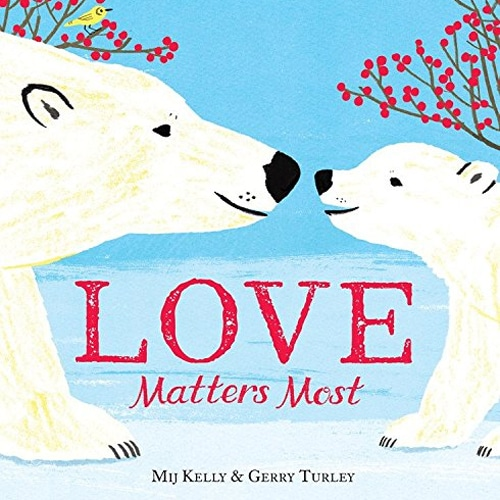 Children's Books - Love Matters Most by Mij Kelly & Gerry Turley