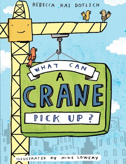 Children's Books - What Can a Crane Pick up by Rebecca Kai Dotlich