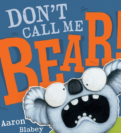 Children's Books - Don't Call Me Bear by Aaron Blabey
