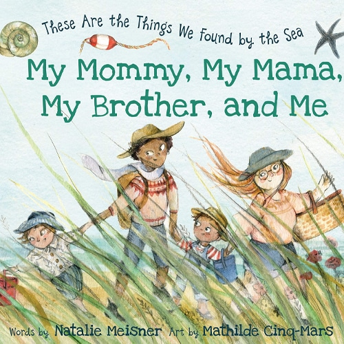 Children's Books - My Mommy, My Mama, My Brother and Me These Are the Things We Found by the Sea by Natalie Meisner