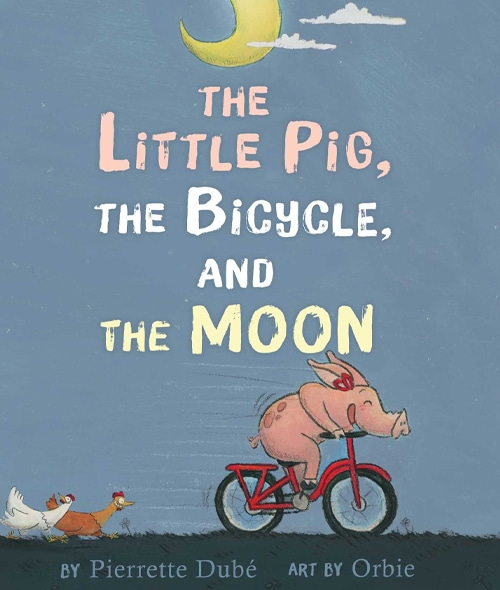 Children's Books - The Little Pig, The Bicycle, and the Moon by Pierette Dubé