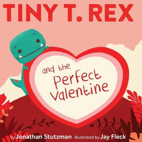 Children's Books - Tiny T. Rex and the Perfect Valentine by Jonathan Stutzman